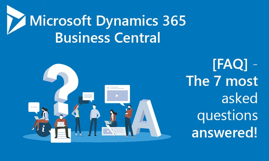 [FAQ] Dynamics 365 Business Central - The 7 most asked questions answered!-1