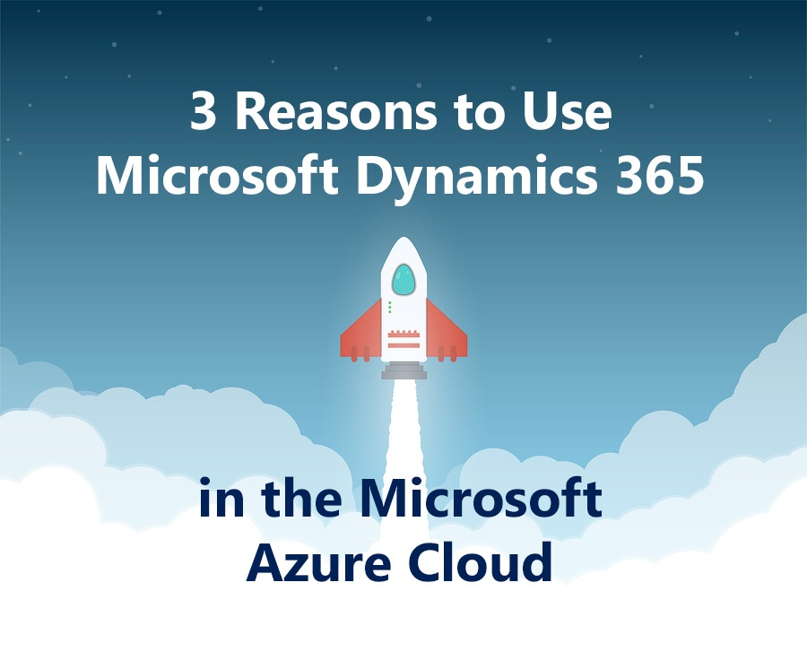 3 Reasons to Use Dynamics 365 in the Microsoft Azure Cloud.jpg