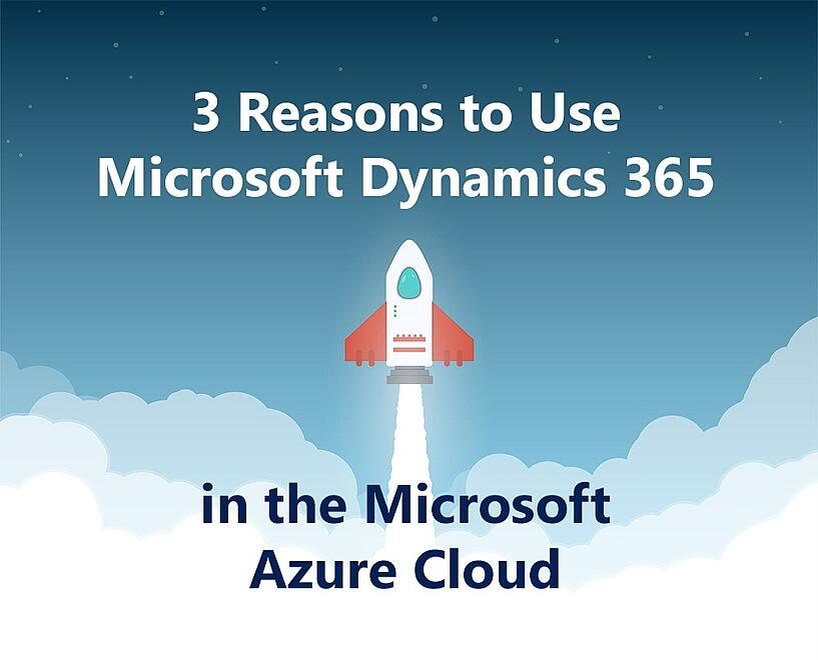 3 Reasons to Use Dynamics 365 in the Microsoft Azure Cloud.jpg