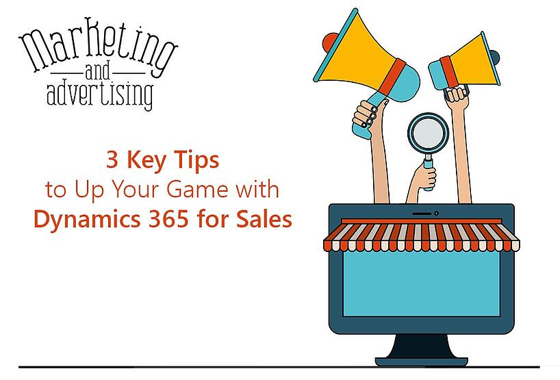 3 keys tips to up your game with Dynamics 365 for sales.jpg
