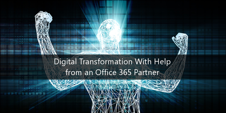 Digital Transformation With Help from an Office 365 Partner
