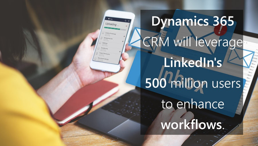 Dynamics 365 CRM will leverage LinkedIn's 500 million users to enhance workflows. .jpg
