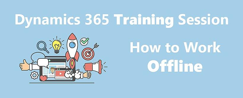 Dynamics 365 Training Session How to Work Offline .jpg