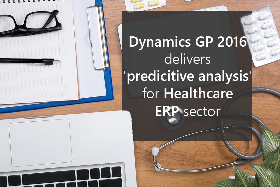 Dynamics GP 2016 delivers 'predicitive analysis' for Healthcare ERP sector