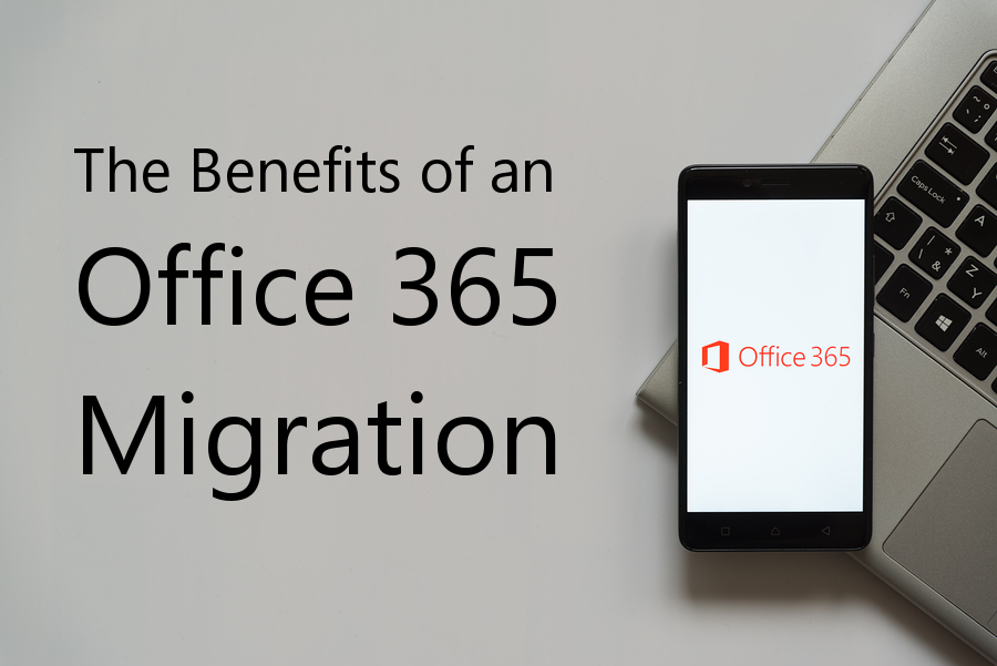 The Benefits of an Office 365 Migration
