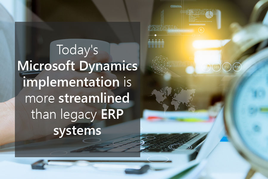 Today's Microsoft Dynamics implementation is more streamlined than legacy ERP systems.jpg