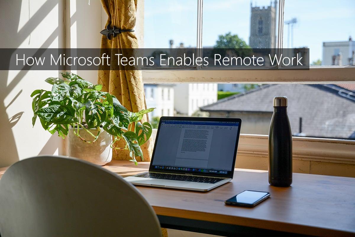 how-microsoft-teams-enables-remote-work