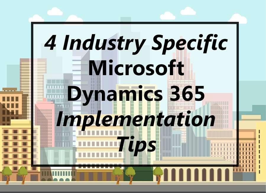 4 Industry Specific Dynamics 365 Implementation Tips