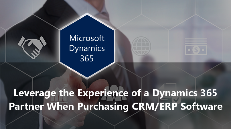 Leverage the Experience of a Dynamics 365 Partner When Purchasing CRM/ERP Software
