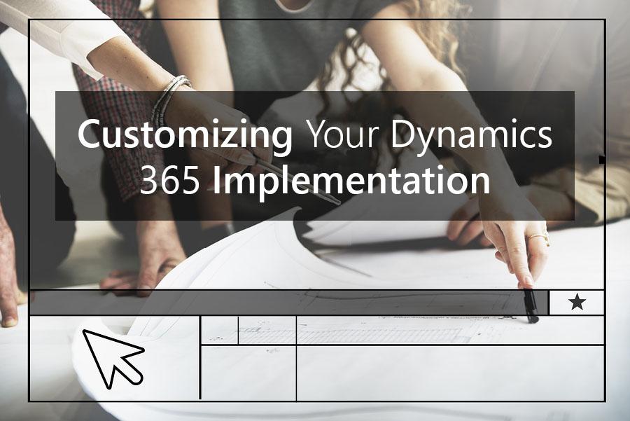 Customizing Your Dynamics 365 Implementation