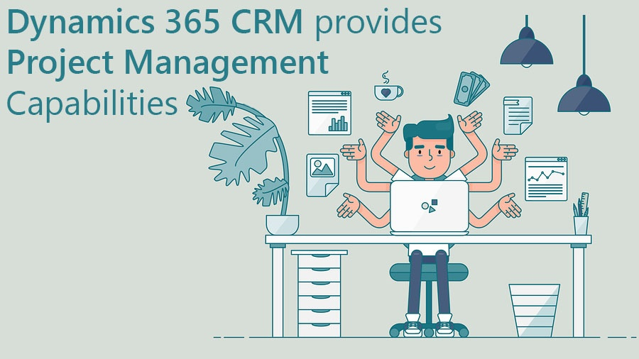 Dynamics 365 CRM provides Project Management Capabilities