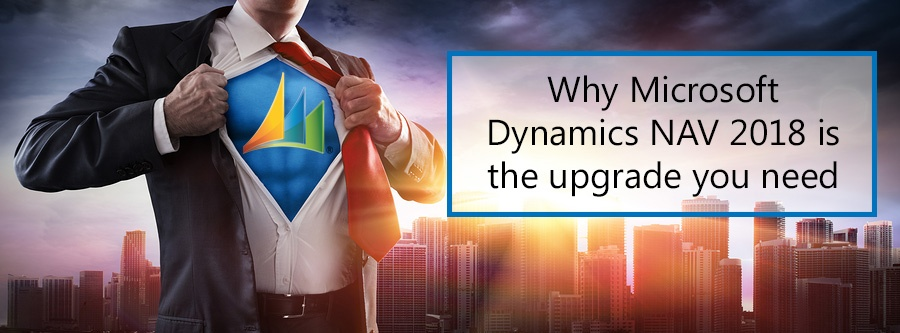 Why Microsoft Dynamics NAV 2018 is the upgrade you need