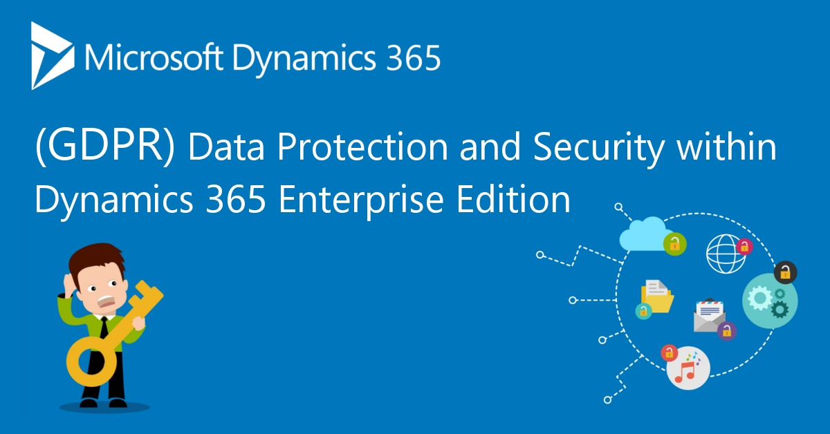 [GDPR] Data Protection within Dynamics 365 Enterprise Edition - Features [Part 1]
