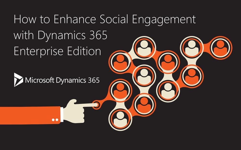 Structure and Enhance Social Engagement with Dynamics 365 Enterprise Edition – Features [Part 3]