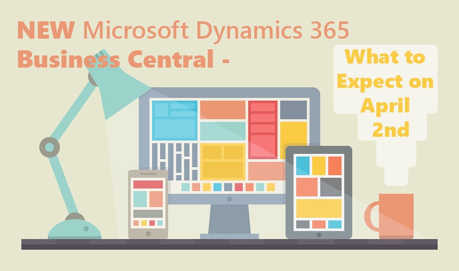 Microsoft Dynamics 365 Business Central – What to Expect on April 2nd