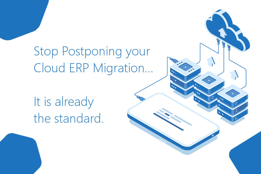 Stop Postponing your Cloud ERP Migration... It is already the standard.