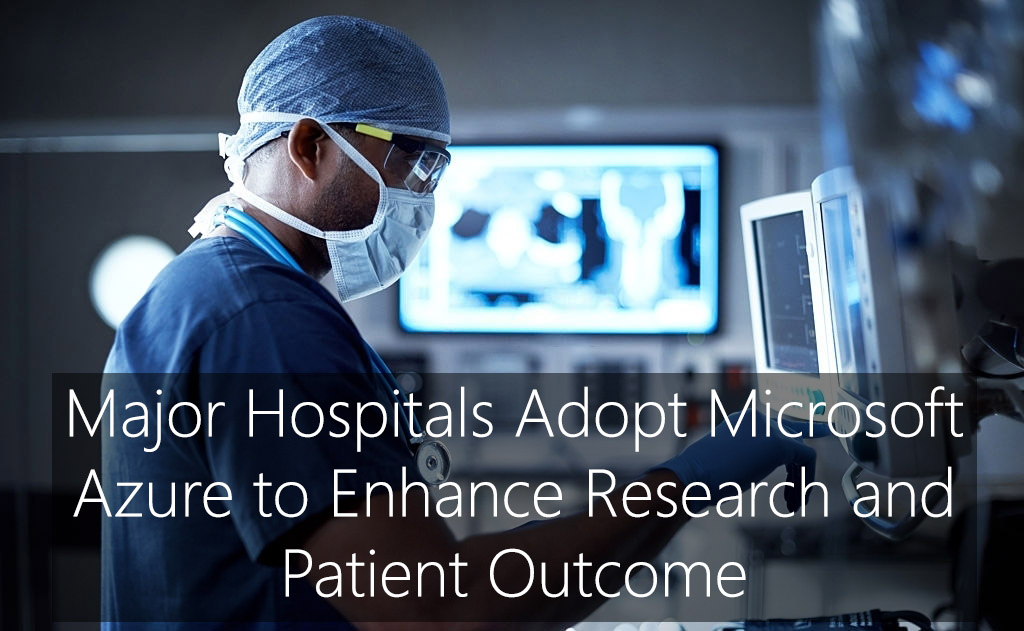 Major Hospitals Adopt Microsoft Azure to Enhance Research and Patient Outcome