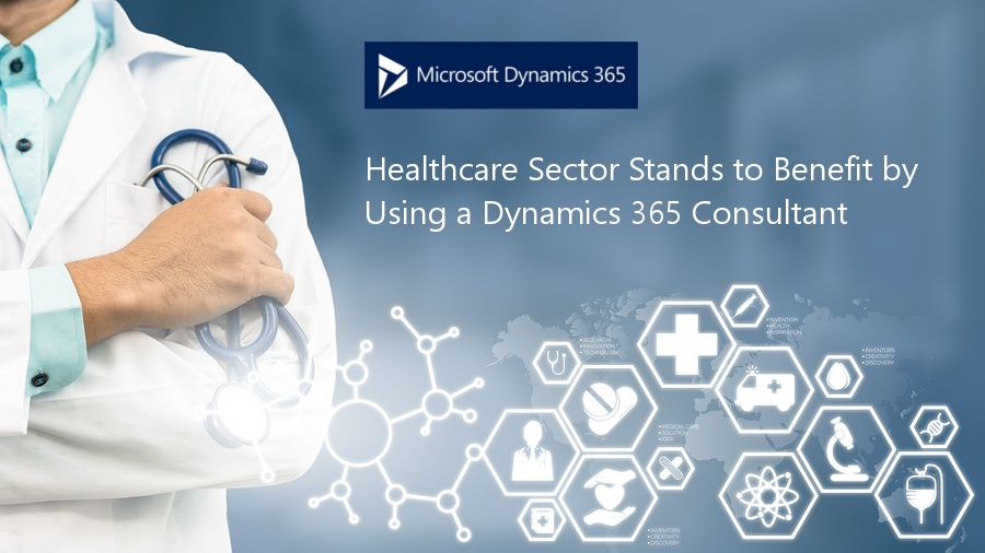 Healthcare Sector Stands to Benefit by Using a Dynamics 365 Consultant