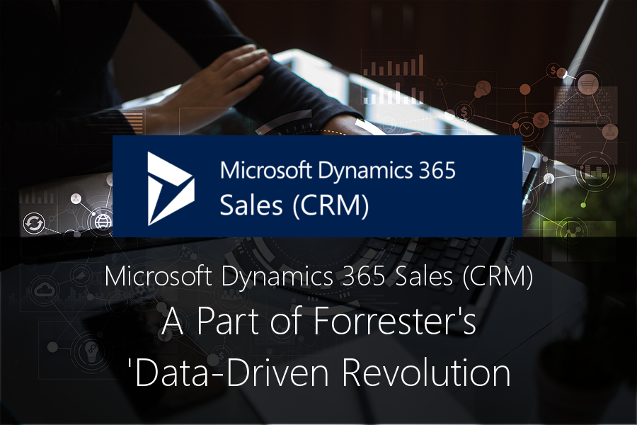 Microsoft Dynamics 365 CRM - A Part of Forester's 'Data-Driven Revolution