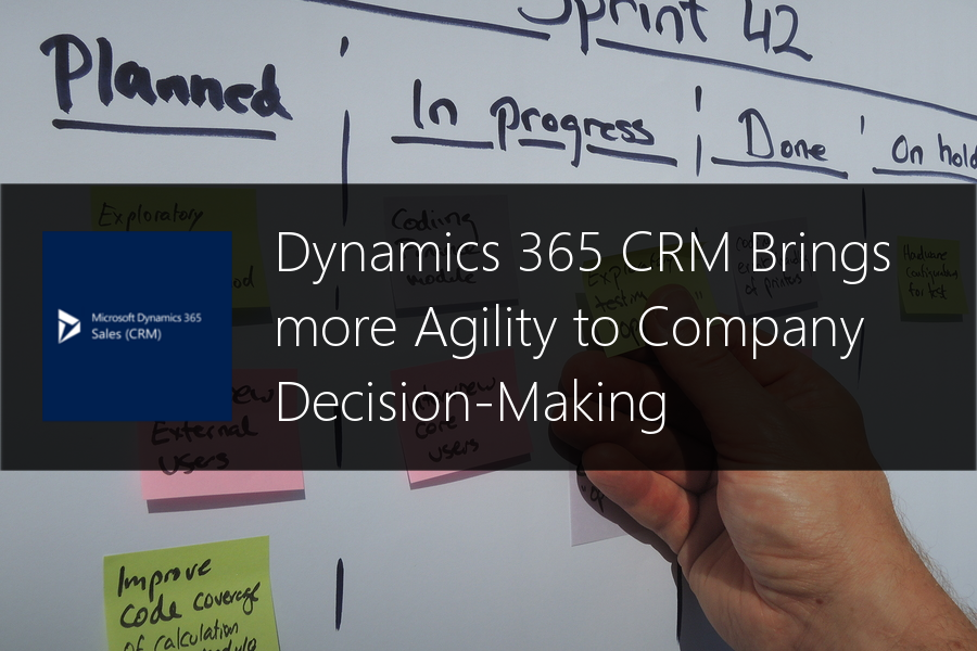 Dynamics 365 CRM Brings More Agility to Company Decision-Making
