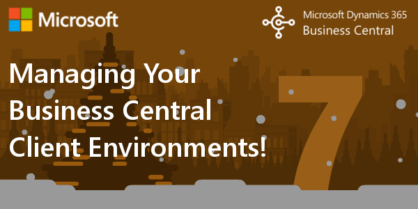 D365 BC F.A.Q. 7 |How to Manage Your Dynamics 365 Business Central Client Environments
