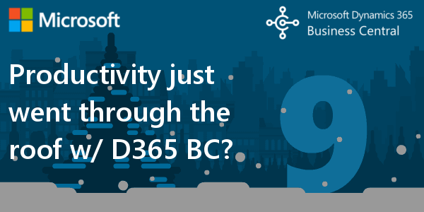 D365 BC F.A.Q. 9 | Productivity just went through the roof with Dynamics 365 BC!