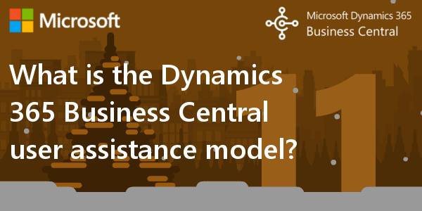 D365 BC F.A.Q. 11 | What is the Dynamics 365 Business Central user assistance model?