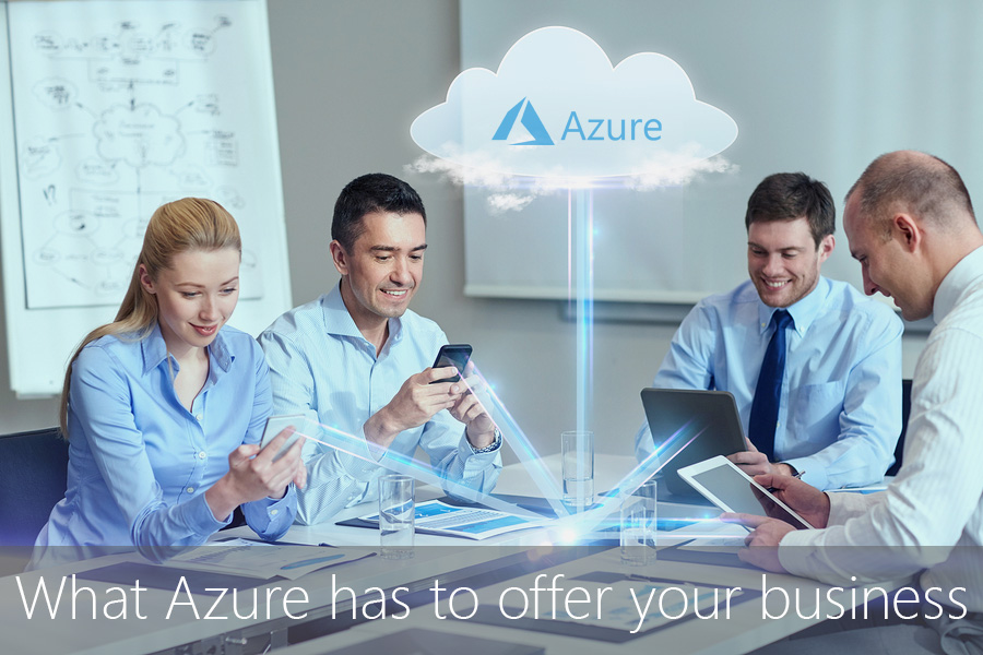What Azure has to offer your business
