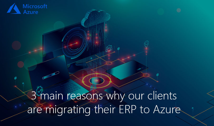 3 main reasons why our clients are migrating their ERP to Azure