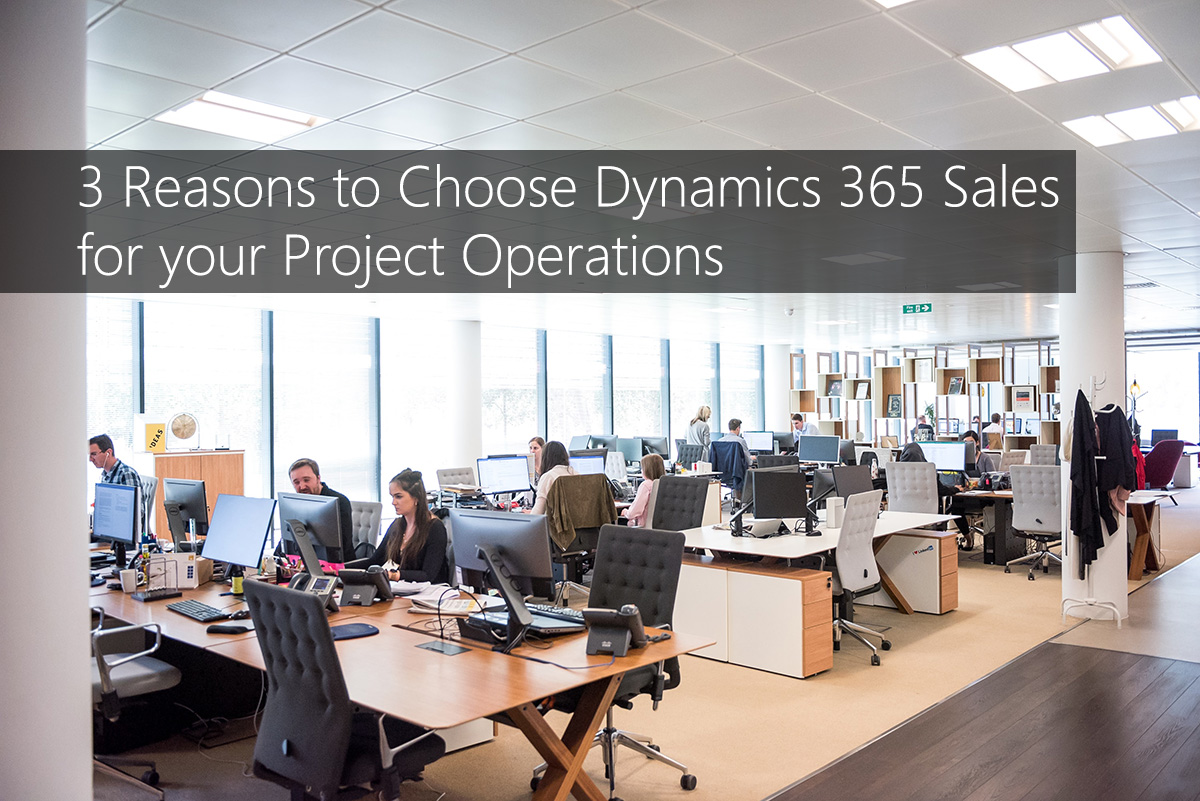 3 Reasons to Choose Dynamics 365 Sales for your Project Operations