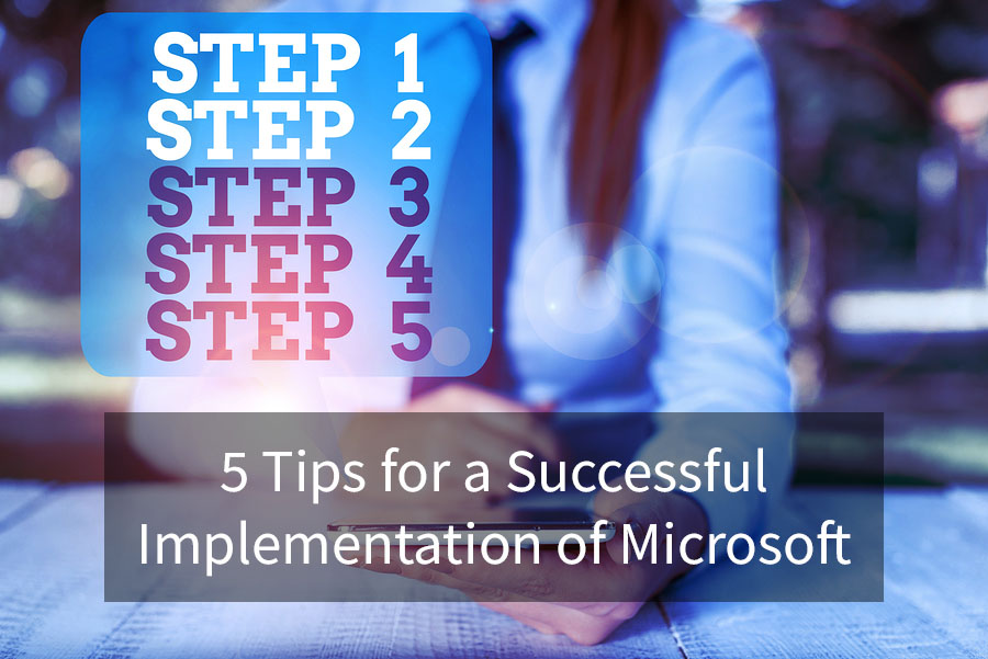 5 Tips for a Successful Implementation of Microsoft Dynamics 365