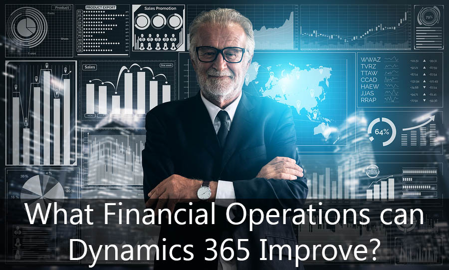 What Financial Operations can Dynamics 365 Improve?