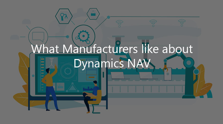 What Manufacturers like about Dynamics NAV?
