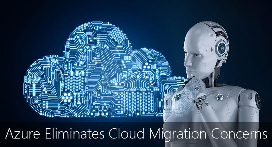 Azure Eliminates Cloud Migration Concerns