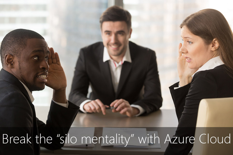 Break the 'silo mentality' with the Azure Cloud