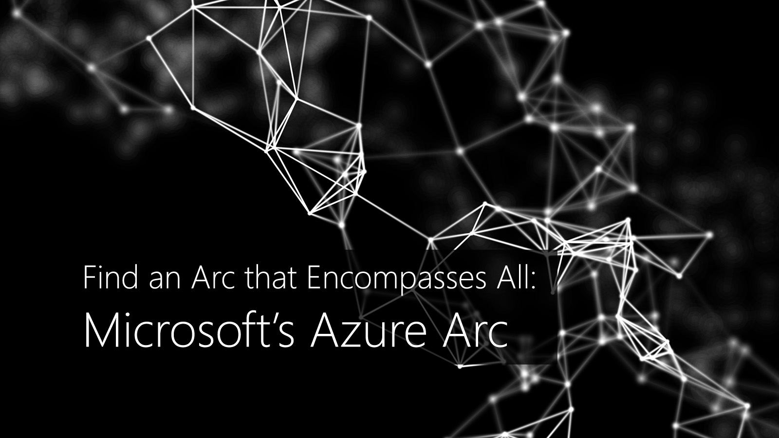 Find an Arc that Encompasses All: Microsoft's Azure Arc