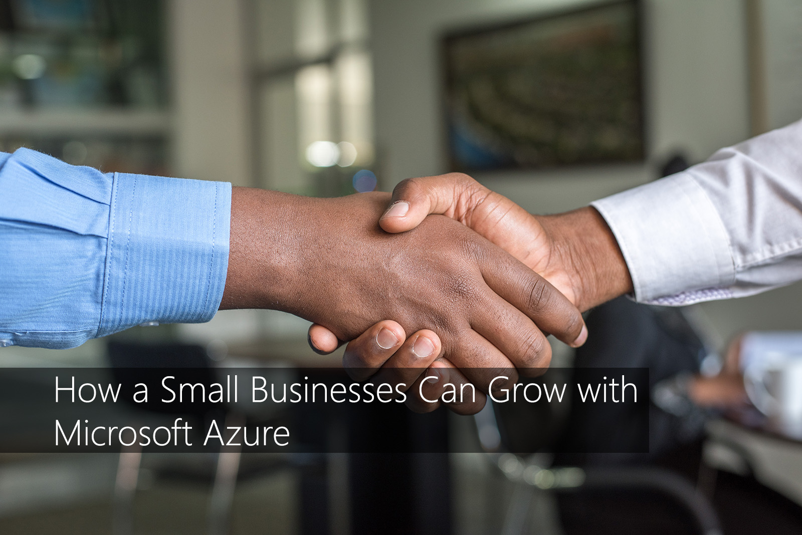 How a Small Businesses Can Grow with Microsoft Azure