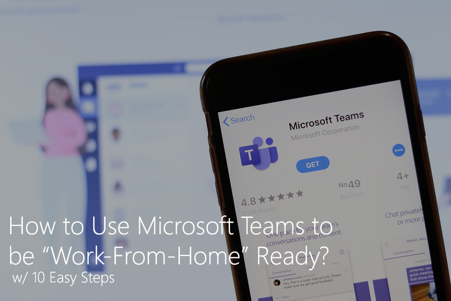 "How to Use Microsoft Teams to be ""Work-From-Home"" Ready?"