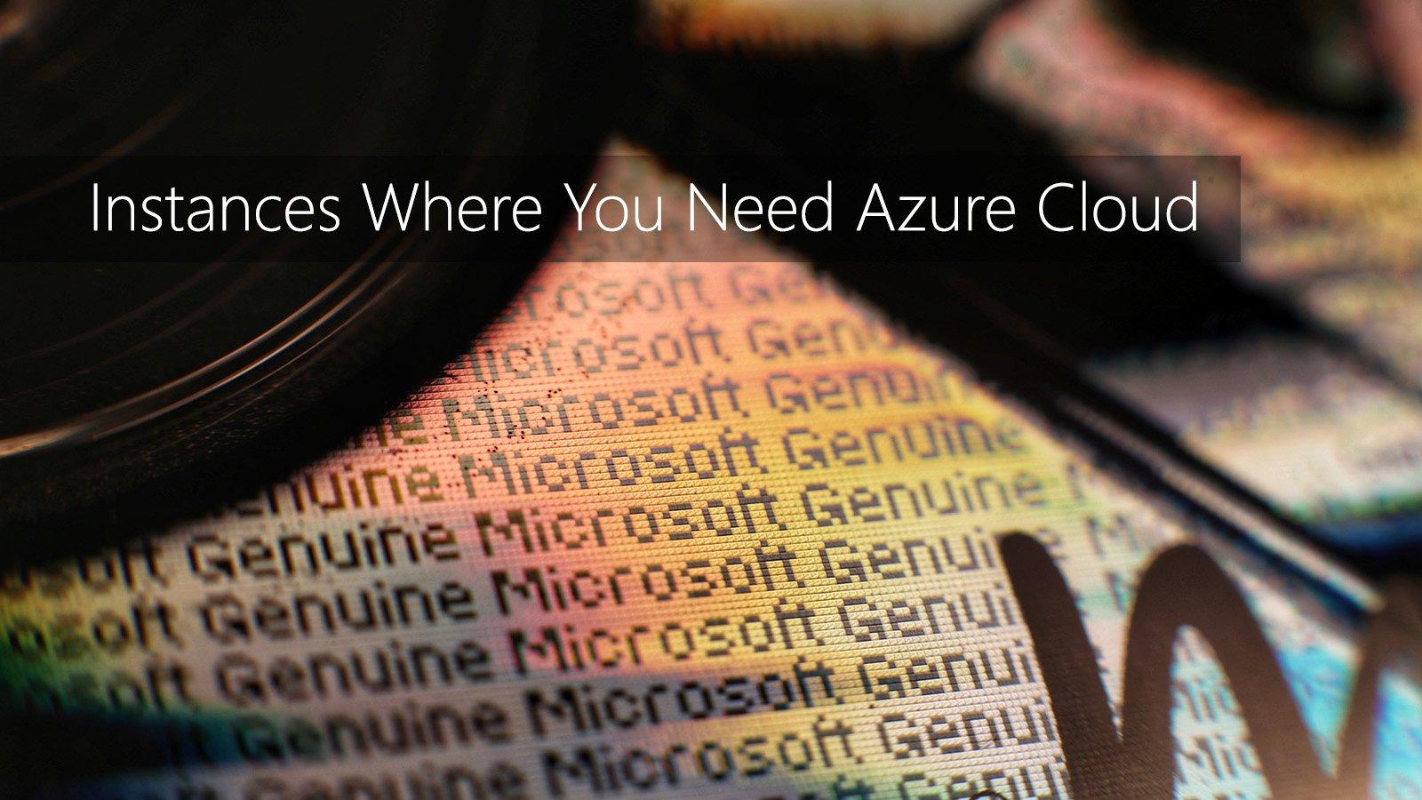 Instances Where You Need Azure Cloud