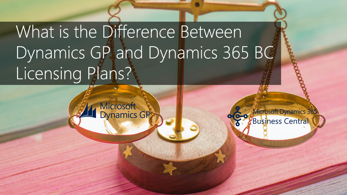 What is the Difference Between Dynamics GP and Dynamics 365 Business Central (BC) Licensing Plans?