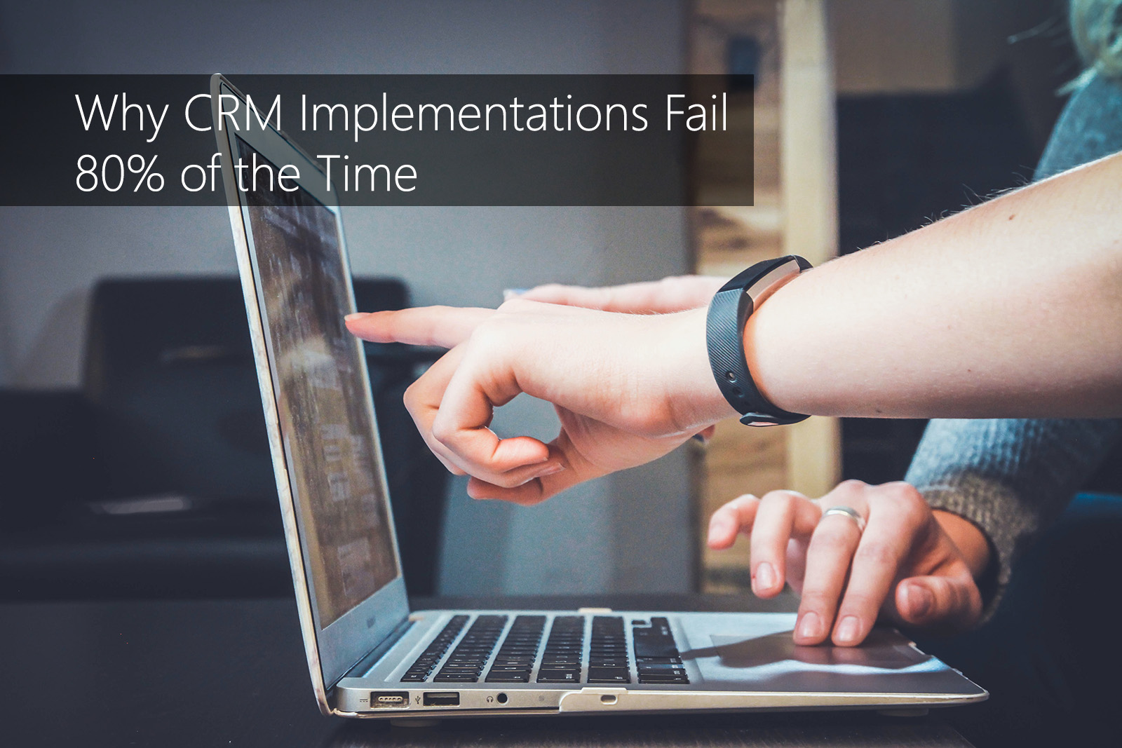 Why CRM Implementations Fail 80% of the Time