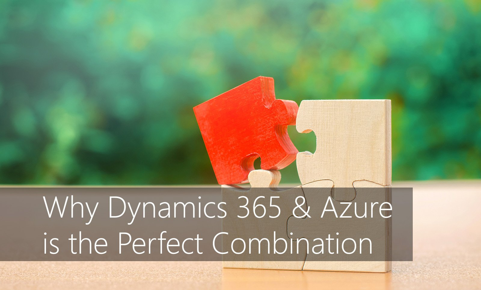Why Dynamics 365 and Azure is the Perfect Combination
