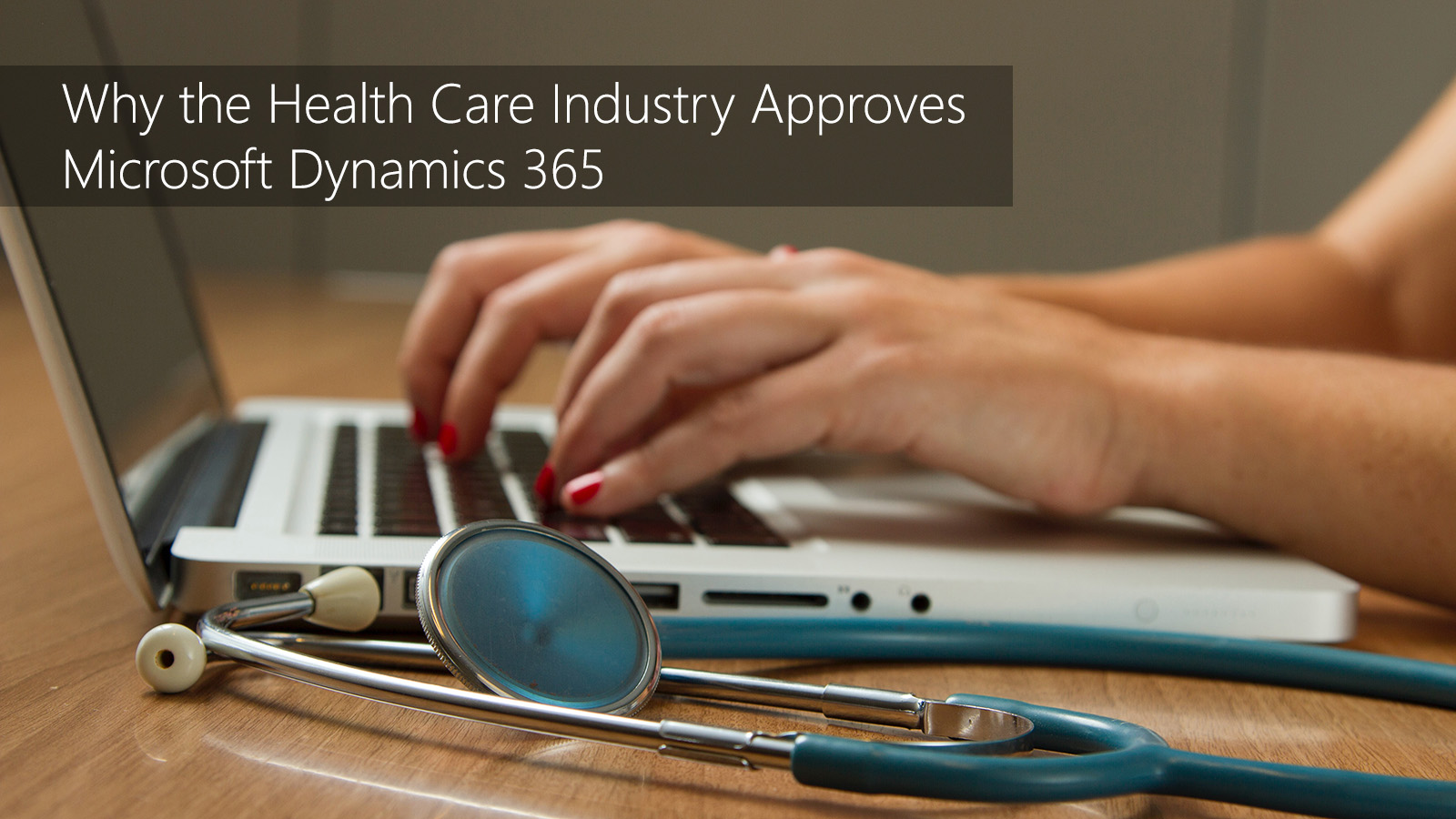 Why the Health Care Industry Approves Microsoft Dynamics 365