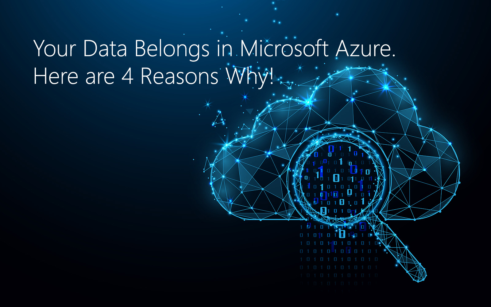 Your Data Belongs in Microsoft Azure. Here are 4 Reasons Why!