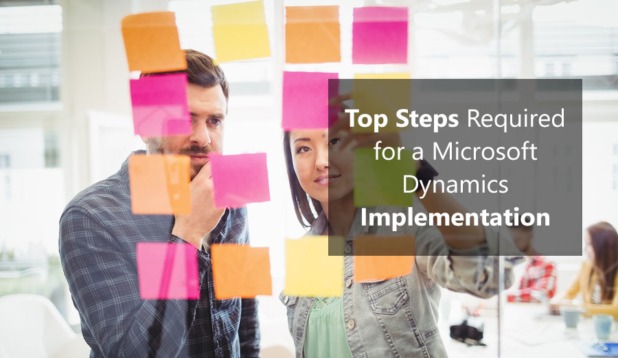 Top 3 Steps Required for a Microsoft Dynamics Implementation