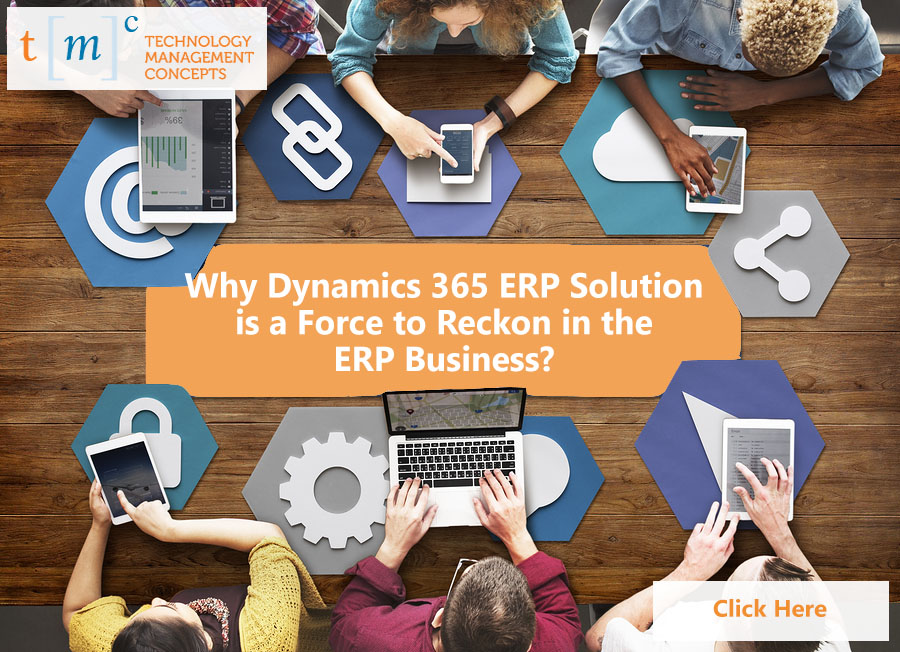 Why Dynamics 365 ERP Solution is a Force to Reckon in the ERP Business