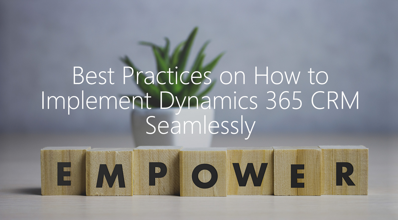 Best Practices on How to Implement Dynamics 365 CRM Seamlessly