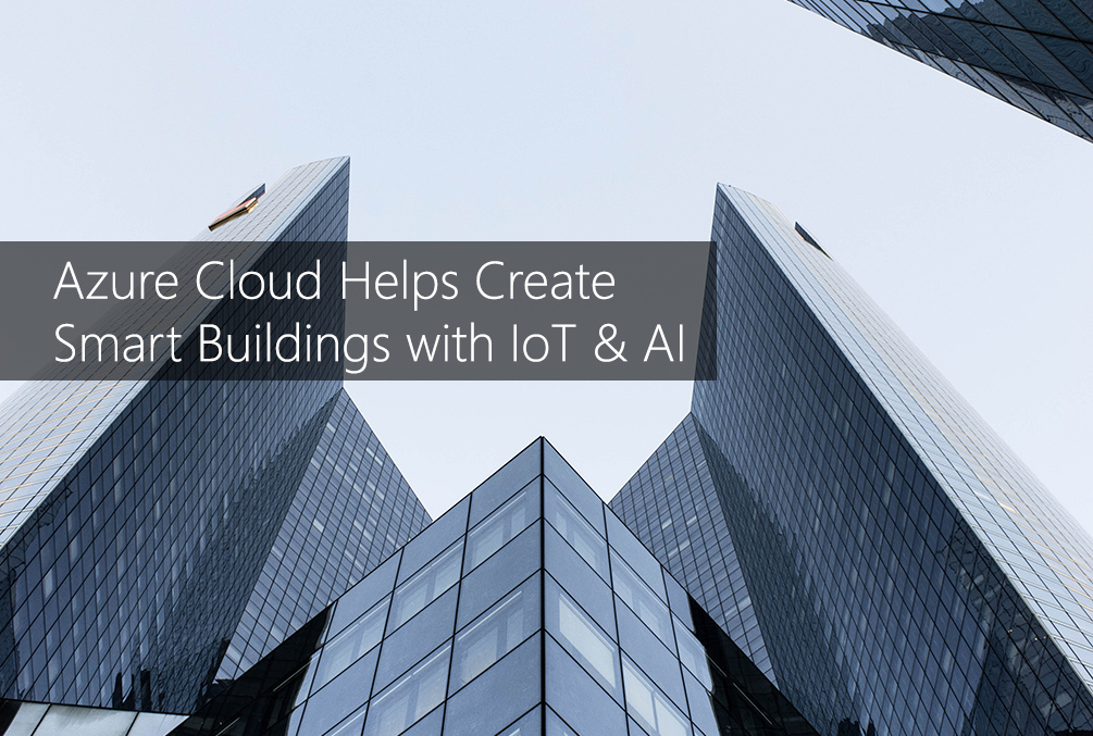Azure Cloud Helps Create Smart Buildings with IoT and AI