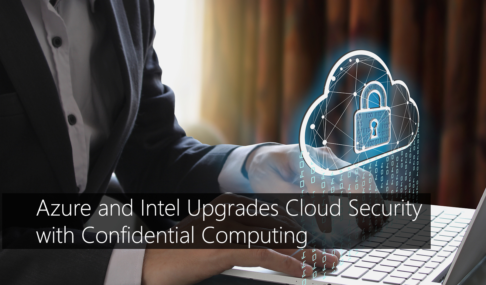 Azure and Intel Upgrades Cloud Security with Confidential Computing