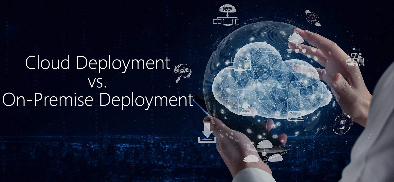 Cloud Deployment vs. On-Premise Deployment